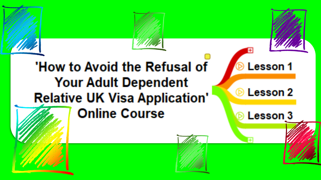 How to Avoid the Refusal of Your Adult Dependent Relative UK Visa Application Online Course